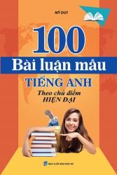 100 bài luận mẫu tiếng Anh theo chủ điểm hiện đại - Mỹ Duy