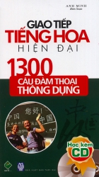 Giao tiếp tiếng Hoa hiện đại - 1300 câu đàm thoại thông dụng (kèm CD)