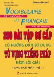 250 bài tập sơ cấp có hướng dẫn sử dụng từ vựng tiếng Pháp kèm lời giải