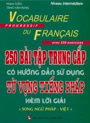 250 bài tập trung cấp có hướng dẫn sử dụng từ vựng tiếng Pháp kèm lời giải