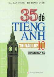 35 đề tiếng Anh thi vào lớp 10 - Không đáp án - Mai Lan Hương