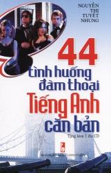44 tình huống đàm thoại tiếng Anh căn bản - Nguyễn Thị Tuyết Nhung (kèm CD)