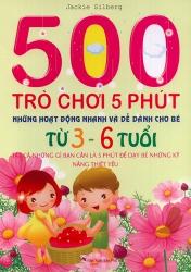 500 Trò Chơi 5 phút - Những hoạt động nhanh và dễ dàng cho bé từ 3-6 tuổi
