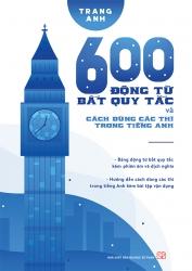 600 động từ bất quy tắc và cách dùng các thì trong tiếng Anh - Trang Anh