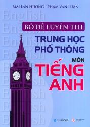 Bộ đề luyện thi trung học phổ thông môn tiếng Anh - Mai Lan Hương & Phạm Văn Luận