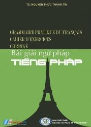 Bài giải ngữ pháp tiếng Pháp - TS. Nguyễn Thức Thành Tín