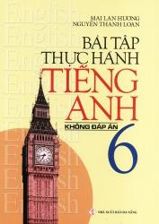 Bài tập thực hành tiếng Anh lớp 6 - Không đáp án - Mai Lan Hương