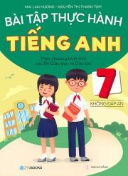 Bài tập thực hành tiếng Anh lớp 7 - Không đáp án (Theo chương trình mới của Bộ Giáo dục & Đào tạo)