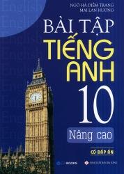 Bài tập tiếng Anh lớp 10 Nâng cao - Có đáp án - Mai Lan Hương