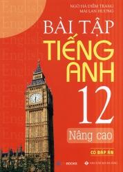 Bài tập tiếng Anh lớp 12 Nâng cao - Có đáp án - Mai Lan Hương