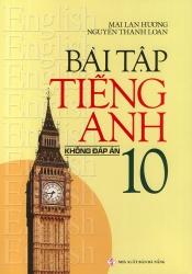 Bài tập tiếng Anh lớp 10 - Không đáp án - Mai Lan Hương