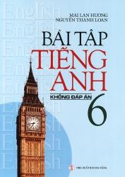 Bài tập tiếng Anh lớp 6 - Không đáp án - Mai Lan Hương