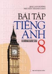 Bài tập tiếng Anh lớp 8 - Không đáp án - Mai Lan Hương