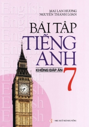 Bài tập tiếng Anh lớp 7 - Không đáp án - Mai Lan Hương