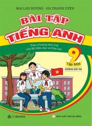 Bài tập tiếng Anh lớp 9 tập 1 - Không đáp án (Theo chương trình mới của Bộ Giáo dục & Đào tạo)