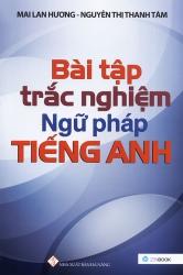 Bài tập trắc nghiệm ngữ pháp tiếng Anh - Mai Lan Hương & Nguyễn Thị Thanh Tâm