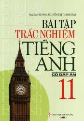 Bài tập trắc nghiệm tiếng Anh lớp 11 - Có đáp án - Mai Lan Hương