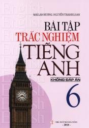 Bài tập trắc nghiệm tiếng Anh lớp 6 - Không đáp án - Mai Lan Hương