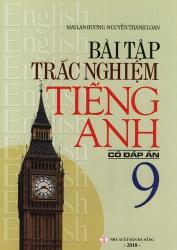 Bài tập trắc nghiệm tiếng Anh lớp 9 - Có đáp án - Mai Lan Hương