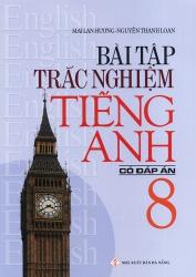 Bài tập trắc nghiệm tiếng Anh lớp 8 - Có đáp án - Mai Lan Hương