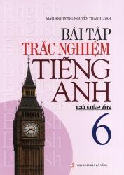 Bài tập trắc nghiệm tiếng Anh lớp 6 - Có đáp án - Mai Lan Hương
