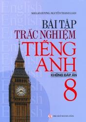Bài tập trắc nghiệm tiếng Anh lớp 8 - Không đáp án - Mai Lan Hương (Ấn bản 2017)