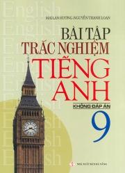 Bài tập trắc nghiệm tiếng Anh lớp 9 - Không đáp án - Mai Lan Hương