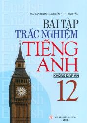 Bài tập trắc nghiệm tiếng Anh lớp 12 - Không đáp án - Mai Lan Hương