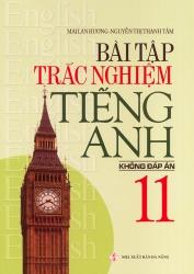 Bài tập trắc nghiệm tiếng Anh lớp 11 - Không đáp án - Mai Lan Hương