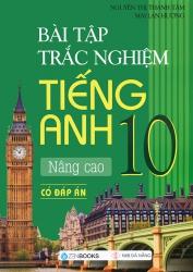Bài tập trắc nghiệm tiếng Anh lớp 10 Nâng cao - Có đáp án - Mai Lan Hương