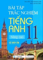 Bài tập trắc nghiệm tiếng Anh lớp 11 Nâng cao - Có đáp án - Mai Lan Hương