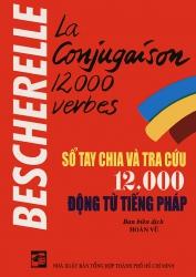 Bescherelle La conjugaison 12.000 verbes - Sổ tay chia và tra cứu 12.000 động từ tiếng Pháp