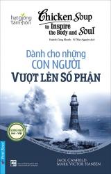 Chicken soup for the Soul (song ngữ Anh - Việt) - Tập 6 - Dành cho những con người vượt lên số phận