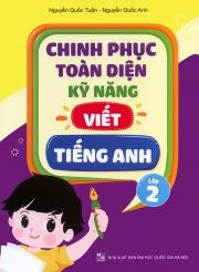 Chinh phục toàn diện kỹ năng viết tiếng Anh - Lớp 2