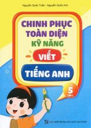 Chinh phục toàn diện kỹ năng viết tiếng Anh - Lớp 5 - Tập 1