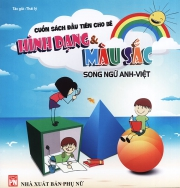 Cuốn sách đầu tiên cho bé - Hình dạng & Màu sắc (song ngữ Anh - Việt)