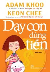 Dạy con dùng tiền - Adam Khoo & Keon Chee