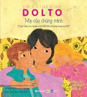 Dr. Catherine Dolto : Mẹ của chúng mình & Khi chúng mình có em