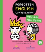 Forgotten English Conversation - Tiếng Anh ngoài lớp học (kèm CD)