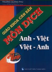 Giáo khoa căn bản môn dịch Anh - Việt Việt - Anh (Trương Quang Phú)