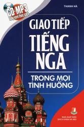 Giao tiếp tiếng Nga trong mọi tình huống - Thanh Hà