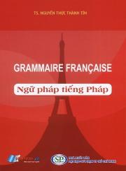 Grammaire Francaise - Ngữ pháp tiếng Pháp - TS. Nguyễn Thức Thành Tín