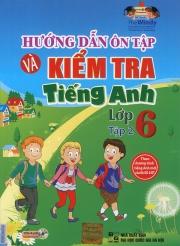 Hướng dẫn ôn tập và kiểm tra tiếng Anh lớp 6 - tập 2 (kèm CD)
