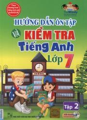 Hướng dẫn ôn tập và kiểm tra tiếng Anh lớp 7 - tập 2 (kèm CD)