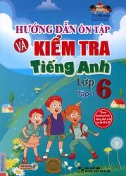 Hướng dẫn ôn tập và kiểm tra tiếng Anh lớp 6 - tập 1 (kèm CD)