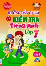 Hướng dẫn ôn tập và kiểm tra tiếng Anh lớp 7 - tập 1 (kèm CD)