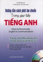 Hướng dẫn cách phát âm chuẩn trong giao tiếp Tiếng Anh (kèm CD)