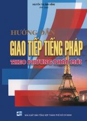 Hướng dẫn giao tiếp tiếng Pháp theo phương pháp mới - Nguyễn Thị Ánh Hồng (kèm CD)