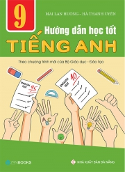 Hướng dẫn học tốt tiếng Anh 9 (Theo chương trình mới của Bộ Giáo dục & Đào tạo)