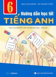 Hướng dẫn học tốt tiếng Anh 6 (Theo chương trình mới của Bộ Giáo dục & Đào tạo)